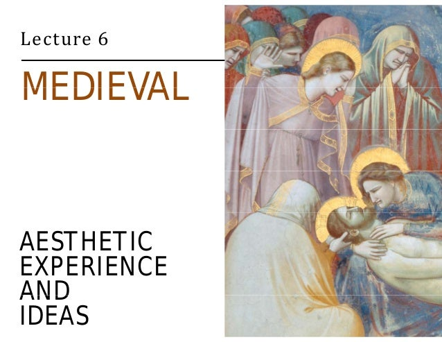 Lecture 6  MEDIEVAL  AESTHETIC  EXPERIENCE  AND  IDEAS