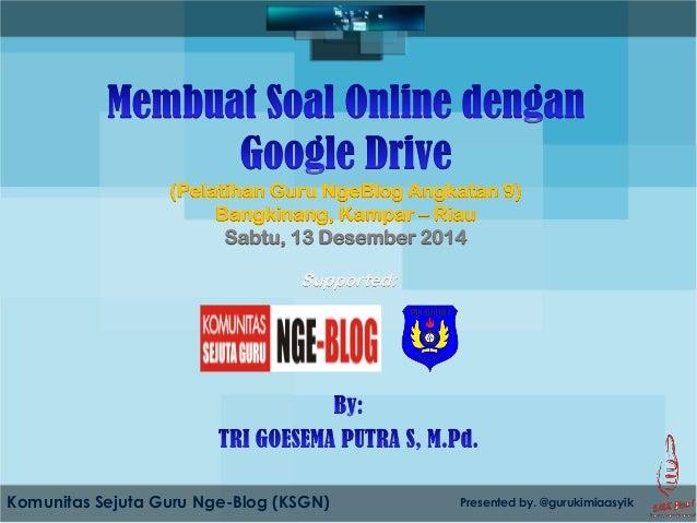 Komunitas Sejuta Guru Nge-Blog (KSGN) Presented by. @gurukimiaasyik  (Pelatihan Guru NgeBlog Angkatan 9)  Bangkinang, Kamp...