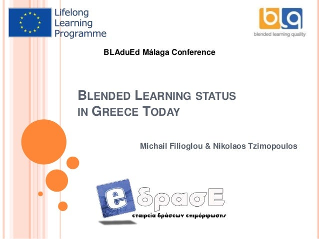 BLENDED LEARNING STATUS IN GREECE TODAY Michail Filioglou & Nikolaos Tzimopoulos BLAduEd Málaga Conference