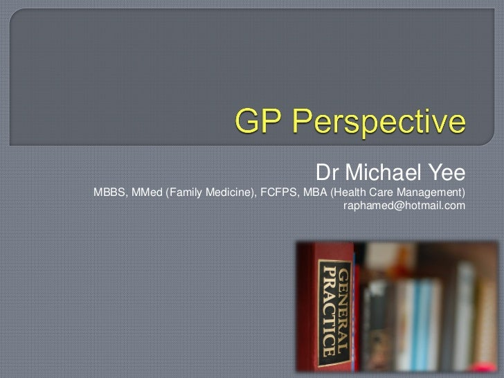 Dr Michael YeeMBBS, MMed (Family Medicine), FCFPS, MBA (Health Care Management)                                           ...