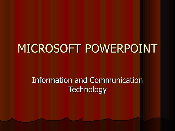 MICROSOFT POWERPOINT Information and Communication Technology