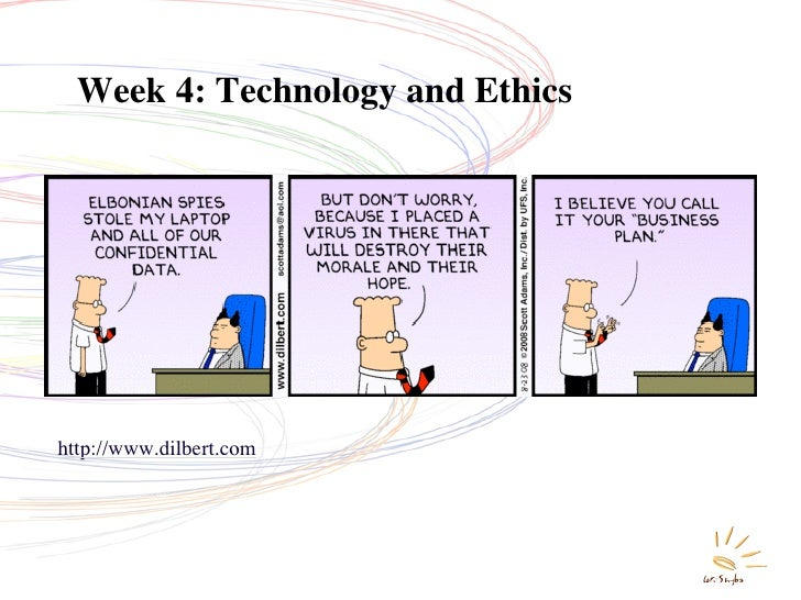 Week 4: Technology and Ethics     http://www.dilbert.com