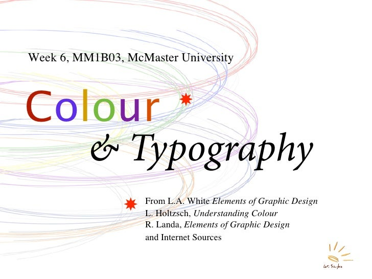 Week 6, MM1B03, McMaster University    Colour    & Typography                    From L.A. White Elements of Graphic Desig...