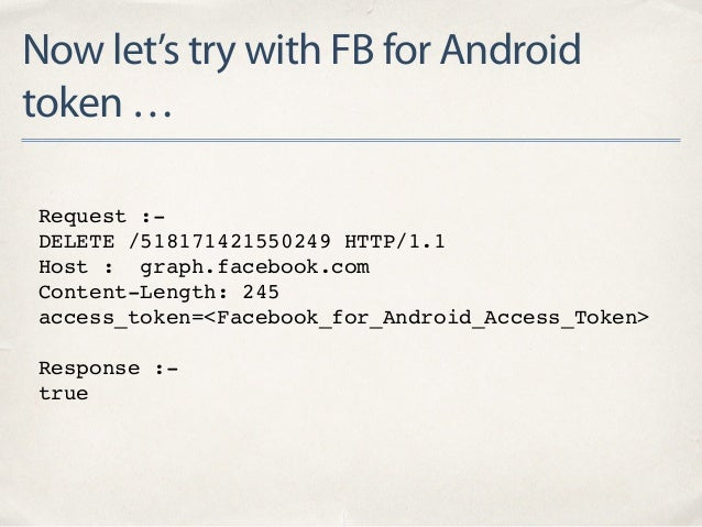 Now let's try with FB for Android token … Request :- DELETE /518171421550249 HTTP/1.1 Host : graph.facebook.com Content-Le...
