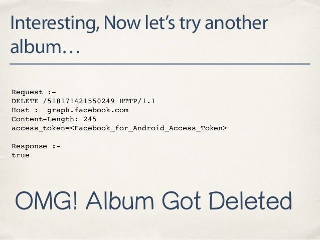 Interesting, Now let's try another album… Request :- DELETE /518171421550249 HTTP/1.1 Host : graph.facebook.com Content-Le...