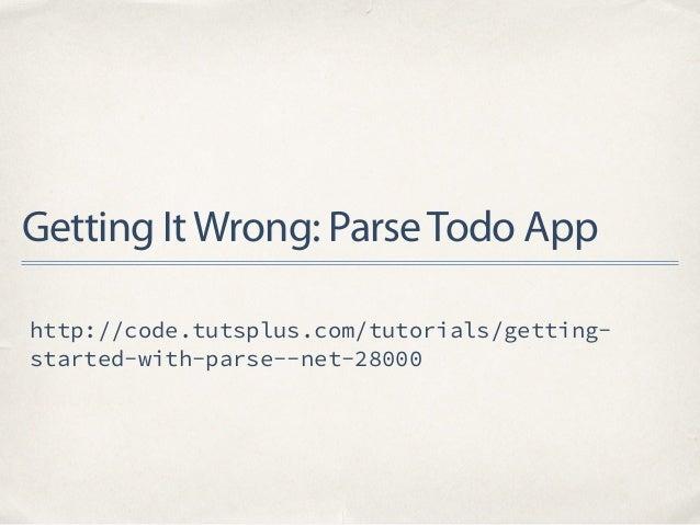 Getting ItWrong: ParseTodo App http://code.tutsplus.com/tutorials/getting- started-with-parse--net-28000