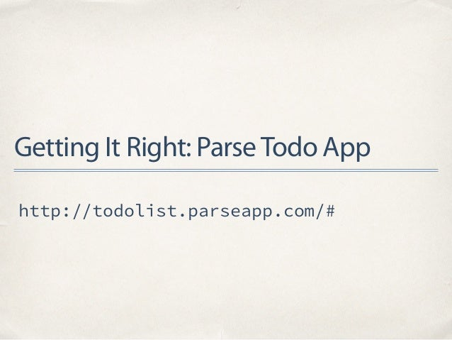 Getting It Right: ParseTodo App http://todolist.parseapp.com/#