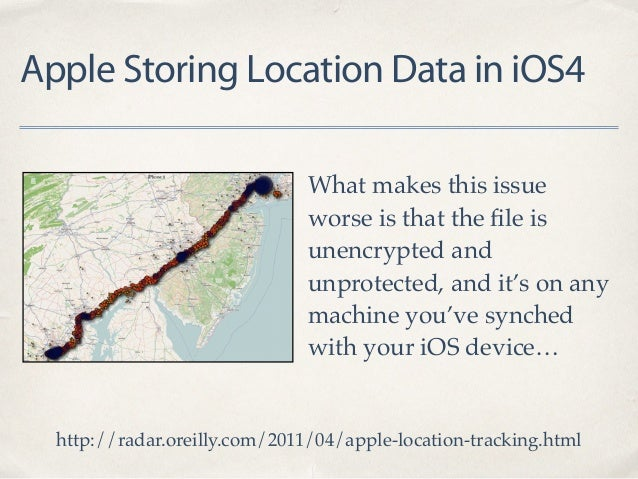 Apple Storing Location Data in iOS4 What makes this issue worse is that the file is unencrypted and unprotected, and it's o...