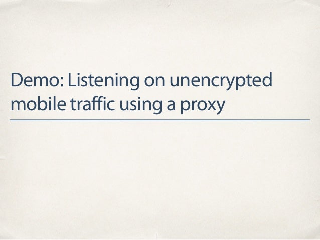Demo: Listening on unencrypted mobile traffic using a proxy