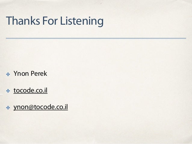 Thanks For Listening ✤ Ynon Perek ✤ tocode.co.il ✤ ynon@tocode.co.il
