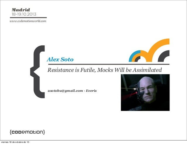 Alex Soto Resistance is Futile, Mocks Will be Assimilated  asotobu@gmail.com - Everis  viernes 18 de octubre de 13