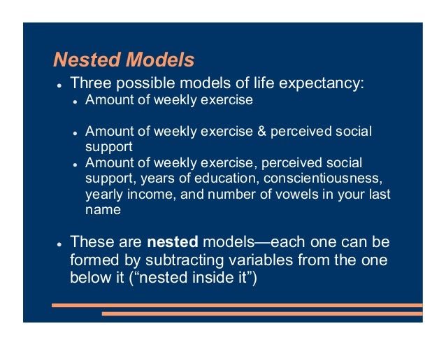 Nested Models ! Three possible models of life expectancy: ! Amount of weekly exercise ! Amount of weekly exercise & percei...