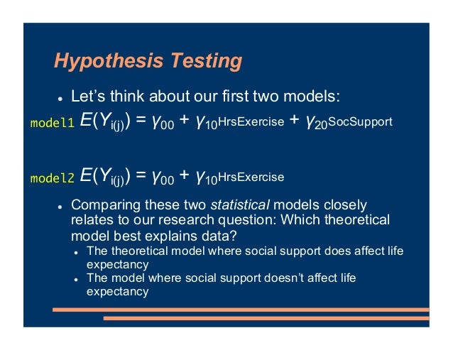 Hypothesis Testing ! Let's think about our first two models: ! Comparing these two statistical models closely relates to o...