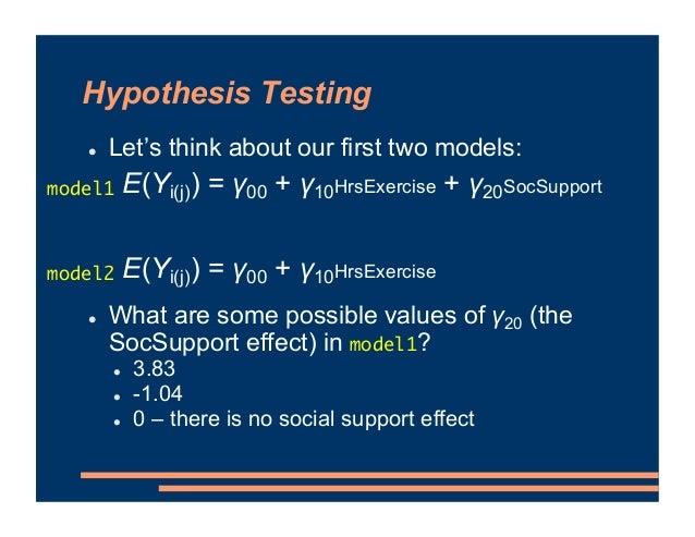 Hypothesis Testing ! Let's think about our first two models: ! What are some possible values of γ20 (the SocSupport effect...