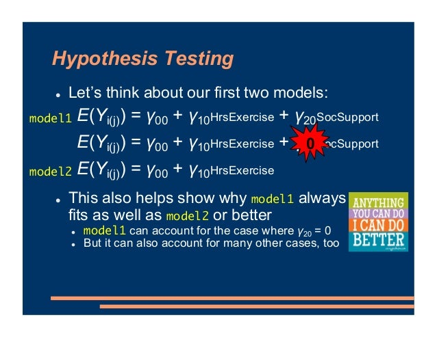 Hypothesis Testing ! Let's think about our first two models: ! This also helps show why model1 always fits as well as mode...