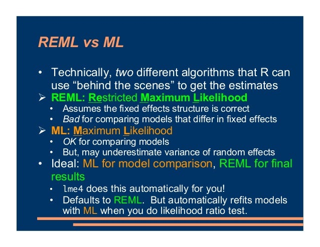 """REML vs ML • Technically, two different algorithms that R can use """"behind the scenes"""" to get the estimates # REML: Restric..."""