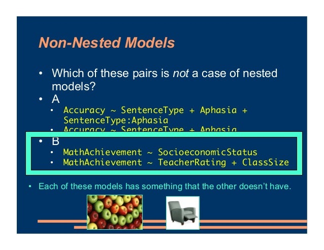 Non-Nested Models • Which of these pairs is not a case of nested models? • A • Accuracy ~ SentenceType + Aphasia + Sentenc...