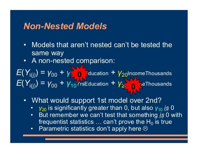 Non-Nested Models • Models that aren't nested can't be tested the same way • A non-nested comparison: • What would support...