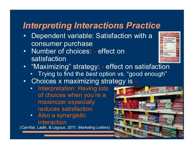 Interpreting Interactions Practice • Dependent variable: Satisfaction with a consumer purchase • Number of choices: - effe...
