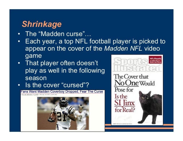 """Shrinkage • The """"Madden curse""""… • Each year, a top NFL football player is picked to appear on the cover of the Madden NFL ..."""