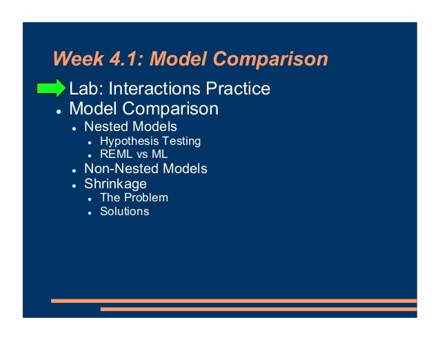 Week 4.1: Model Comparison ! Lab: Interactions Practice ! Model Comparison ! Nested Models ! Hypothesis Testing ! REML vs ...