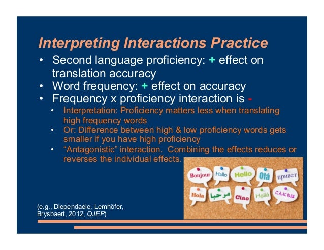 Interpreting Interactions Practice • Second language proficiency: + effect on translation accuracy • Word frequency: + eff...