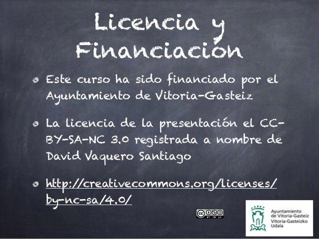 Licencia y Financiación Este curso ha sido financiado por el Ayuntamiento de Vitoria-Gasteiz La licencia de la presentació...
