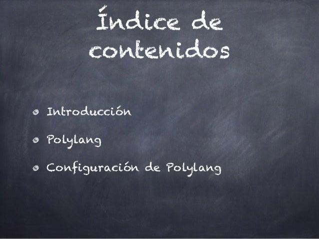 Índice de contenidos Introducción Polylang Configuración de Polylang