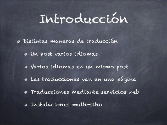Introducción Distintas maneras de traducción Un post varios idiomas Varios idiomas en un mismo post Las traducciones van e...