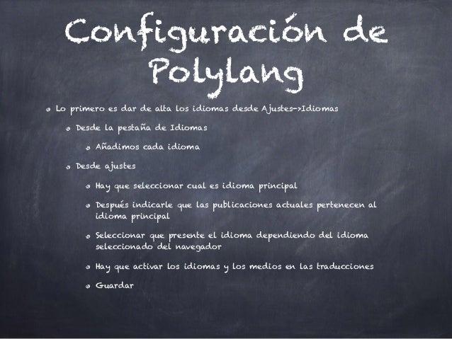 Configuración de Polylang Lo primero es dar de alta los idiomas desde Ajustes->Idiomas Desde la pestaña de Idiomas Añadimo...