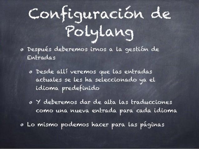 Configuración de Polylang Después deberemos irnos a la gestión de Entradas Desde allí veremos que las entradas actuales se...