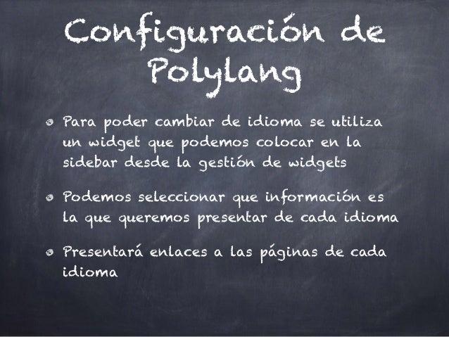 Configuración de Polylang Para poder cambiar de idioma se utiliza un widget que podemos colocar en la sidebar desde la ges...
