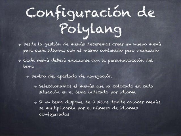 Configuración de Polylang Desde la gestión de menús deberemos crear un nuevo menú para cada idioma, con el mismo contenido...