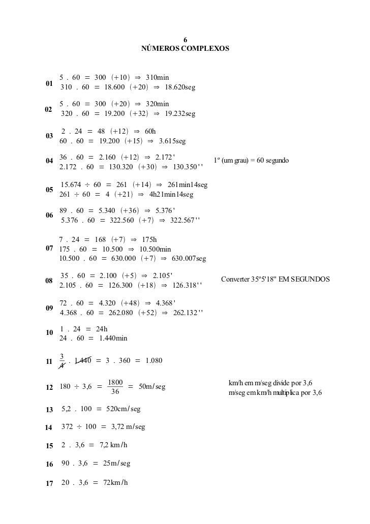 6                              NÚMEROS COMPLEXOS     5 . 60 = 300 10 ⇒ 310min01     310 . 60 = 18.600 20 ⇒ 18.620seg...