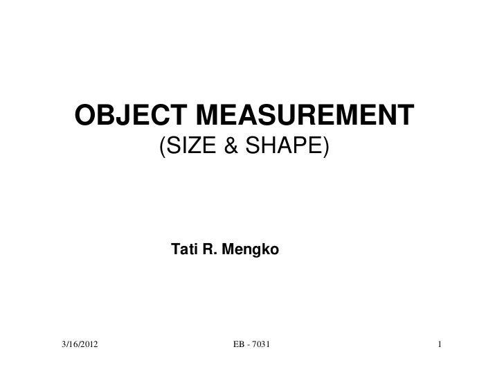 OBJECT MEASUREMENT            (SIZE & SHAPE)             Tati R. Mengko3/16/2012            EB - 7031   1