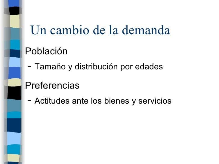 Un cambio de la demanda <ul><li>Población </li></ul><ul><ul><li>Tamaño y distribución por edades </li></ul></ul><ul><li>Pr...