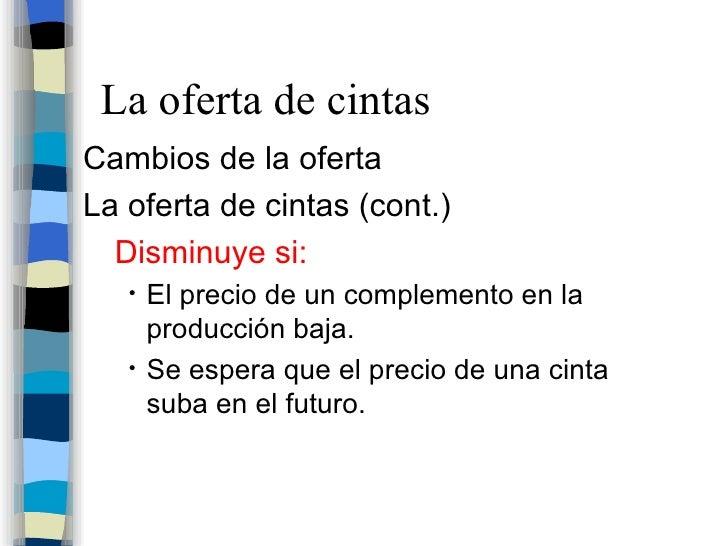La oferta de cintas <ul><li>Cambios de la oferta </li></ul><ul><li>La oferta de cintas (cont.) </li></ul><ul><ul><li>Dismi...
