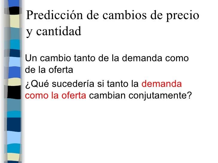 Predicción de cambios de precio y cantidad <ul><li>Un cambio tanto de la demanda como de la oferta </li></ul><ul><li>¿Qué ...