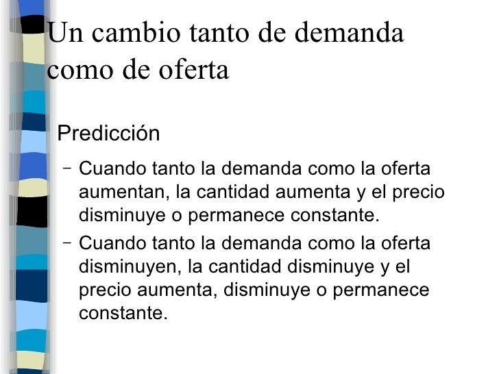 Un cambio tanto de demanda como de oferta <ul><li>Predicción </li></ul><ul><ul><li>Cuando tanto la demanda como la oferta ...