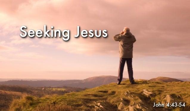 Seeking Jesus John 4:43-54