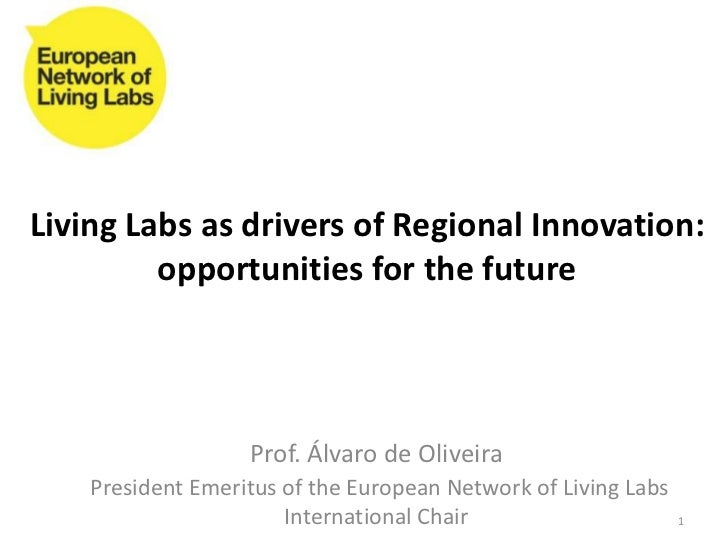 Living Labs as drivers of Regional Innovation:         opportunities for the future                   Prof. Álvaro de Oliv...