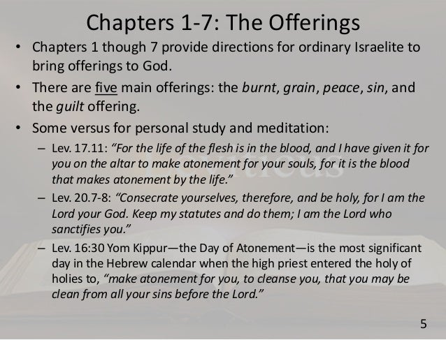 5 offerings leviticus Leviticus chapter 5  10 and he shall prepare the second for a burnt-offering, according to the ordinance and the priest shall make atonement for him as concerning his sin which he hath sinned, and he shall be forgiven {s.