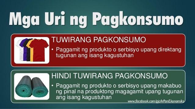 Mga Uri ng Pagkonsumo MAAKSAYANG PAGKONSUMO • Paggamit ng produkto o serbisyo na hindi tumutugon sa pangangailangan ng tao...