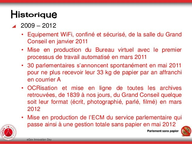2009 – 2012 • Equipement WiFi, confiné et sécurisé, de la salle du Grand Conseil en janvier 2011 • Mise en production du B...