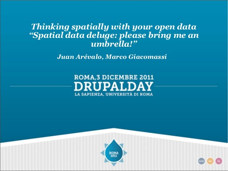 "Thinking spatially with your open data""Spatial data deluge: please bring me an               umbrella!""      Juan Arévalo,..."