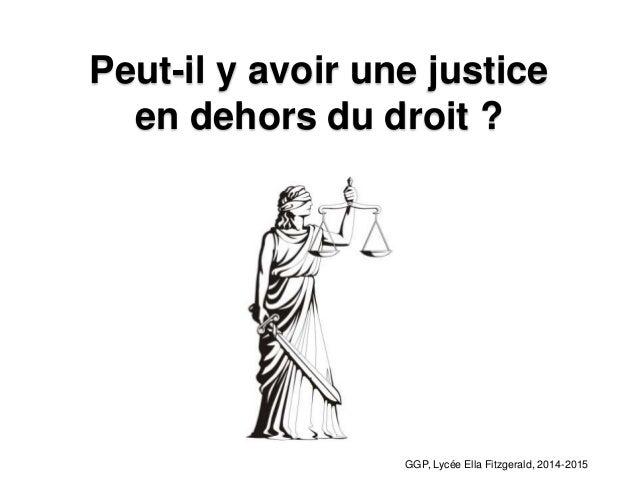 Peut-il y avoir une justice en dehors du droit ? GGP, Lycée Ella Fitzgerald, 2014-2015