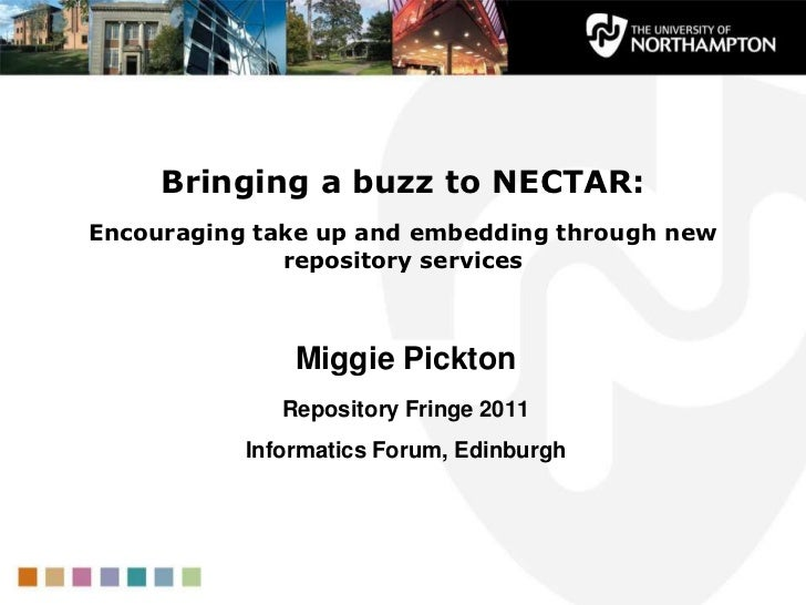 Bringing a buzz to NECTAR: Encouraging take up and embedding through new repository services <br />Miggie Pickton<br />Rep...