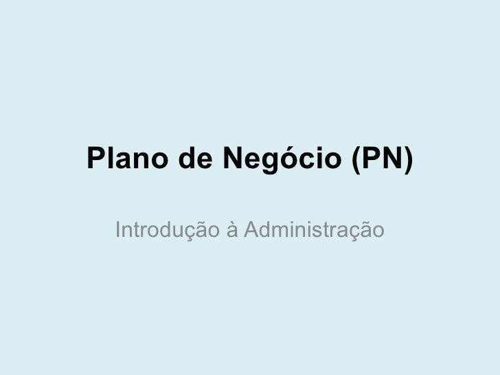 Plano de Negócio (PN) Introdução à Administração