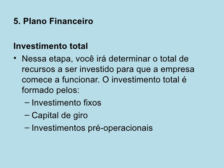 5. Plano FinanceiroInvestimento total• Nessa etapa, você irá determinar o total de  recursos a ser investido para que a em...