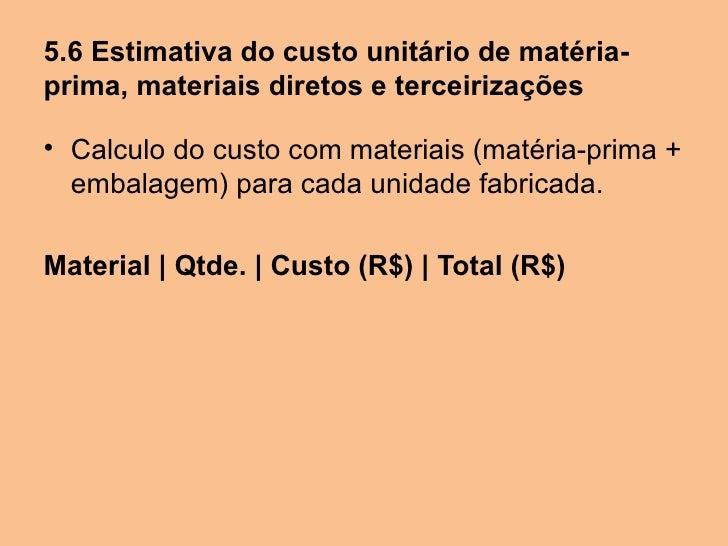 5.6 Estimativa do custo unitário de matéria-prima, materiais diretos e terceirizações• Calculo do custo com materiais (mat...